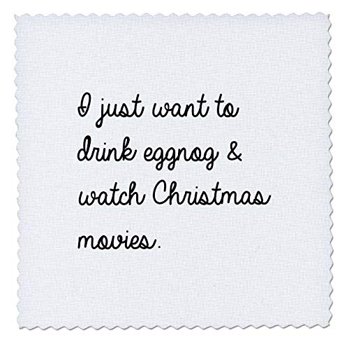 3dRose Tory Anne Collections Quotes - I Just Want to Drink Eggnog and Watch Christmas Movies - 6x6 inch Quilt Square (qs_301741_2)