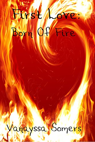 First Love: Born of Fire by [Somers, Vanayssa]