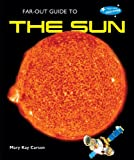Far-Out Guide to the Sun, Mary Kay Carson, 1598451804