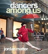 Dancers Among Us: A Celebration of Joy in the Everyday by Matter, Jordan (2012) Paperback