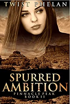 Spurred Ambition (Pinnacle Peak Book 2) by [Phelan, Twist]