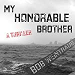 My Honorable Brother: A Thriller | Bob Weintraub