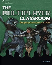 The Multiplayer Classroom: Designing Coursework as a Game by Lee Sheldon (2011-06-09)