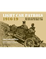 Light Car Patrols 1916-19: War and Exploration in Egypt and Libya with the Model T Ford