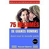 75 résumés de grands romans dont tout le monde parle (T1): Sachez en un coup d'œil de quoi parle une œuvre (French Edition)