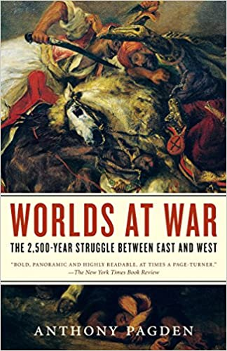 Worlds at War ,The 2.500-Year Straggle between East and West - Anthony Pagden