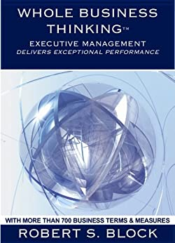 Whole Business Thinking - Executive Management (Wbt-- Em) A Guide To Exceptional Business Performance by [Block, Robert]