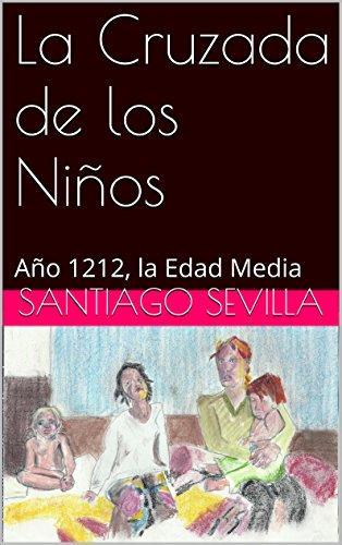 Descargar Libro La Cruzada De Los Niños: Año 1212, La Edad Media Santiago Sevilla