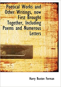 Book Poetical Works and Other Writings, Now First Brought Together, Including Poems and Numerous Letters