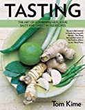 Tasting: The Art of Combining Hot, Sour, Salty and Sweet in 150 Recipes