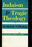Judaism and Tragic Theology, Frederick S. Plotkin, 0805235191