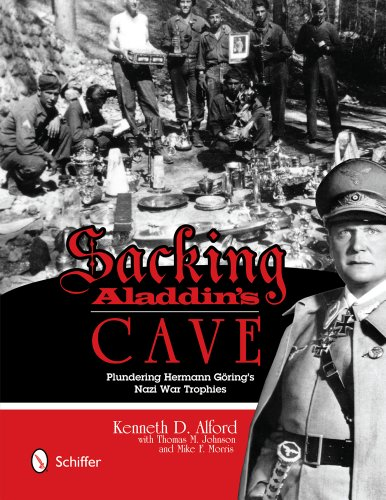 Sacking Aladdin's Cave: Plundering Göring's Nazi War Trophies by Schiffer Publishing, Ltd.