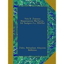 Vita B. Joannis Nepomuceni Martyris, Ed. Scalpro J.a. Pfeffel (Italian Edition)