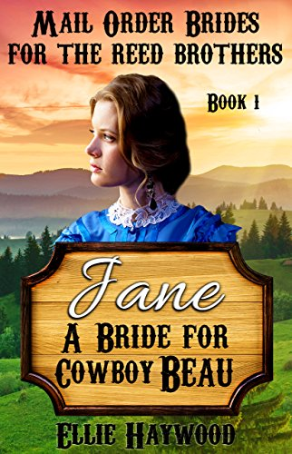 MAIL ORDER BRIDE: Jane: A Bride for Cowboy Beau: Clean Western Romance (Mail Order Brides for the Reed Brothers Book 1)