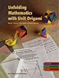 Unfolding Mathematics with Unit Origami 1st (first) Edition by Betsy Franco published by Key Curriculum Press (1999)
