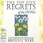 The Top Five Regrets of the Dying: A Life Transformed by the Dearly Departing Hörbuch von Bronnie Ware Gesprochen von: Bronnie Ware