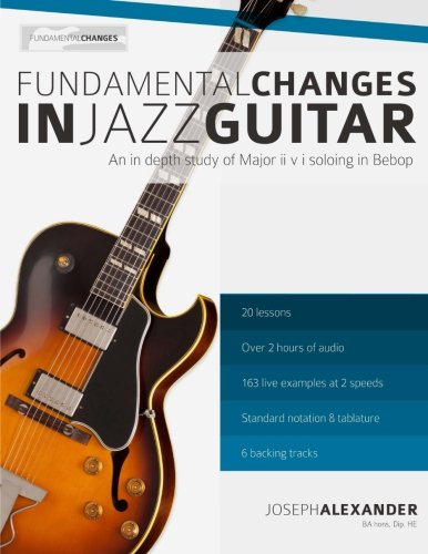 Fundamental Changes in Jazz Guitar: An In depth Study of Major ii V I Bebop Soloing