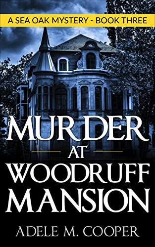 Book: Murder at Woodruff Mansion (A Sea Oak Mystery - Book 3) by Adele M. Cooper