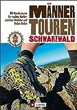 Männertouren Schwarzwald: 30 Wanderungen für 'echte Kerle' zwischen Waldshut und Baden-Baden