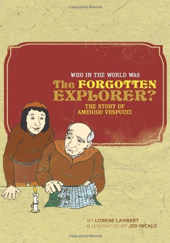 By Lorene Lambert Who in the World Was The Forgotten Explorer?: The Story of Amerigo Vespucci