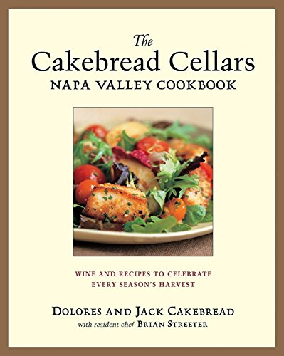 (The Cakebread Cellars Napa Valley Cookbook: Wine and Recipes to Celebrate Every Season's Harvest)