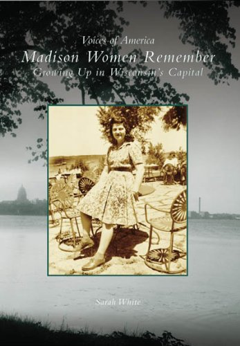 Madison Women Remember:  Growing Up In Wisconsin's Capital  (WI)   (Voices of - In Shops Wi Madison