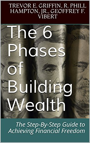 (The 6 Phases of Building Wealth: The Step-By-Step Guide to Achieving Financial Freedom (The 6 Phases of Building Wealth Series Book 1))