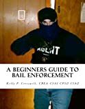 A Beginners Guide To BAIL ENFORCEMENT: bounty hunter, bail agent, bail enforcement, fugitive recovery, bail agent, bail bonds