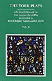 The York Plays: A Critical Edition of the York Corpus Christi Play as recorded in British Library Additional MS 35290, Volume 2 (Early English Text Society Supplementary Series)