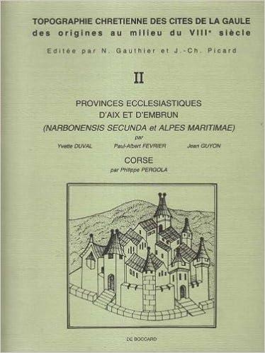Lire Topographie chrétienne des cités de la Gaule des origines au milieu du VIIIe siècle : Volume 2, Provinces ecclésiastiques d'Aix et d'Embrun pdf, epub