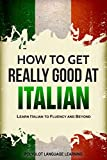 Italian%3A How to Get Really Good at Ita