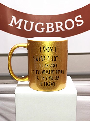 - Funny I Know I Swear a lot Fuck Off Novelty Prank Gift 11 Ounce Coffee Mug (Metallic Gold)