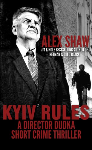 Kyiv Rules - A Director Dudka Short Crime Thriller