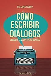 Cómo escribir diálogos: Descubre la voz de tus personajes (Spanish Edition)
