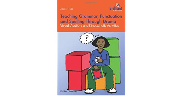 Teaching Grammar, Punctuation and Spelling Through Drama - Visual ...