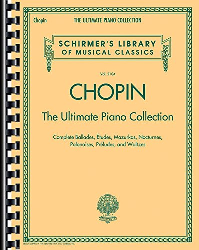 Chopin: The Ultimate Piano Collection: Schirmer Library of Classics Volume 2104 (Schirmer