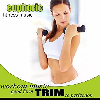 Trim To Perfection Good Form Workout Music by Euphoric Fitness Music