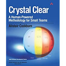 Crystal Clear: A Human-Powered Methodology for Small Teams: A Human-Powered Methodology for Small Teams