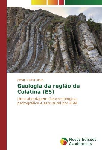 Geologia da região de Colatina (ES): Uma abordagem Geocronológica, petrográfica e estrutural por ASM