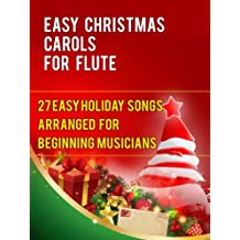 Easy Christmas Carols For Flute: 27 Easy Holiday Songs Arranged For Beginning Musicians (Easy Christmas Carols For Concert Band Instruments Book 1)