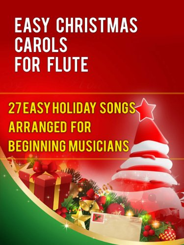 Easy Christmas Carols For Flute 27 Easy Holiday Songs Arranged For Beginning Musicians Easy Christmas Carols For Concert Band Instruments Book 1