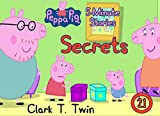 Peppa Pig 5 Minutes Stories: Vol 21 - Secrets - Great 5-Minutes Short Stories Of Peppa Pig By Picture Book For Kids...