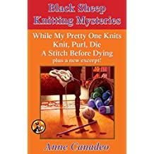 The Black Sheep Knitting Mystery Series: While My Pretty One Knits; Knit, Purl, Die; A Stitch Before Dying; and a New Excerpt!