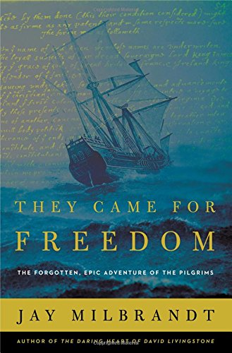 Book cover from They Came for Freedom: The Forgotten, Epic Adventure of the Pilgrimsby Jay Milbrandt