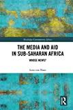 The Media and Aid in Sub-Saharan Africa: Whose News? (Routledge Contemporary Africa)