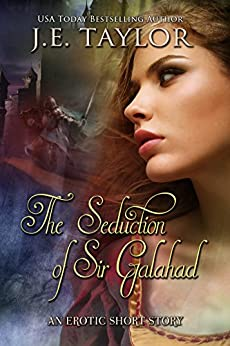 The Seduction of Sir Galahad by [Taylor, J.E.]