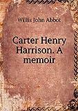 img - for Carter Henry Harrison. A memoir book / textbook / text book