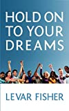 Hold to Your Dreams, Levar Fisher, 0983584109