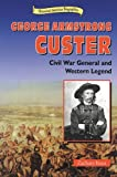 George Armstrong Custer, Zachary Kent, 0766012557
