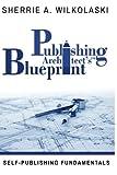 Publishing Architect's Blueprint: Self-Publishing Fundamentals